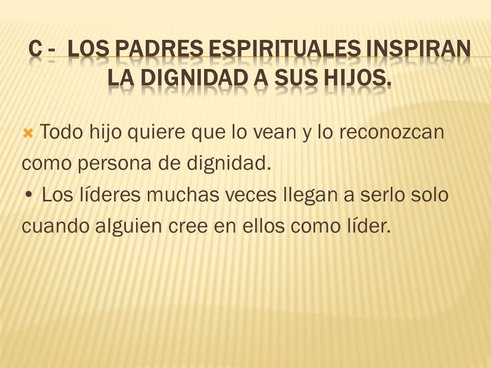 C - Los padres espirituales inspiran la dignidad a sus hijos.