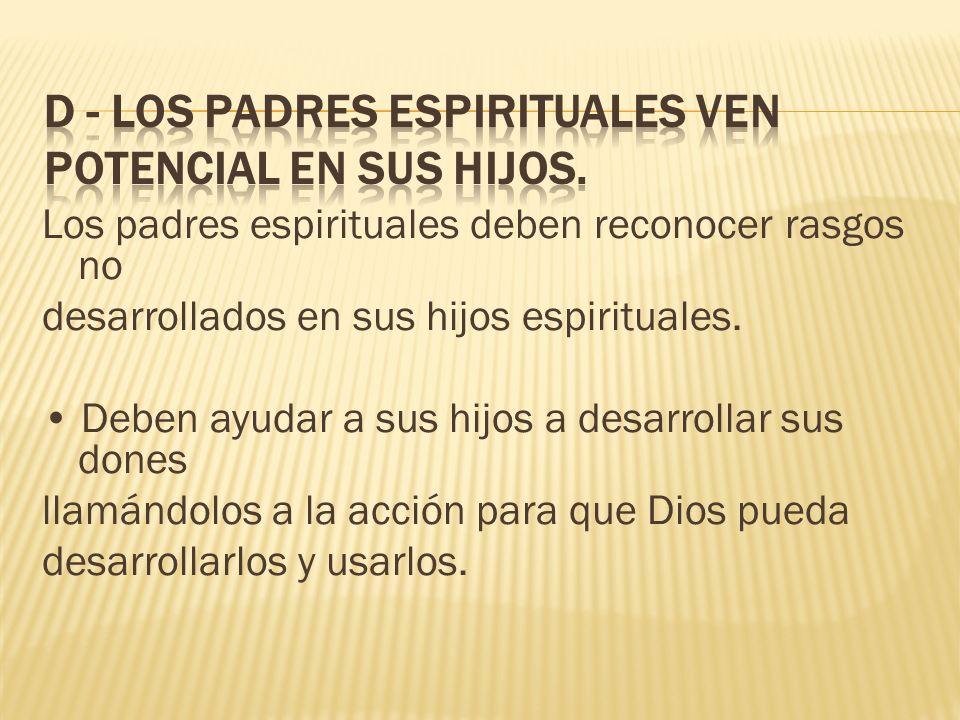 D - Los padres espirituales ven potencial en sus hijos.