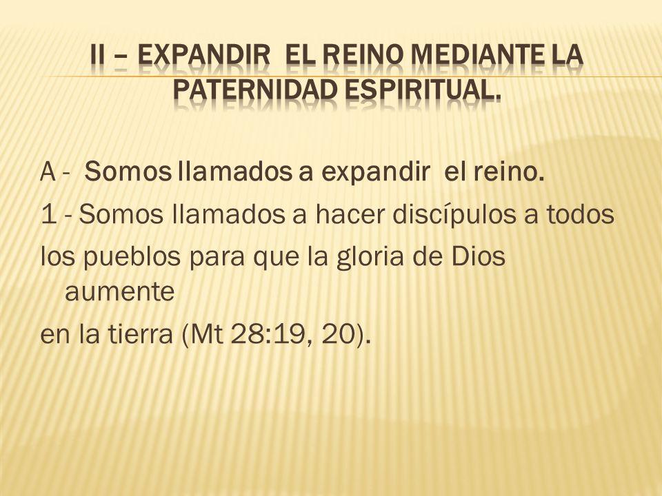 II – Expandir el reino mediante la paternidad espiritual.