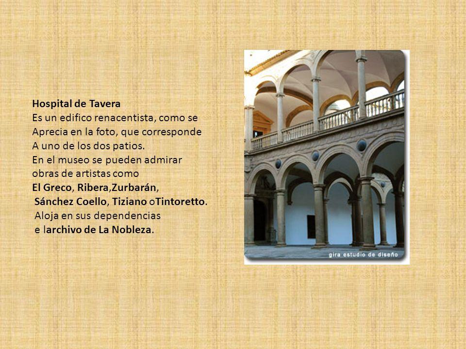 Hospital de Tavera Es un edifico renacentista, como se. Aprecia en la foto, que corresponde. A uno de los dos patios.