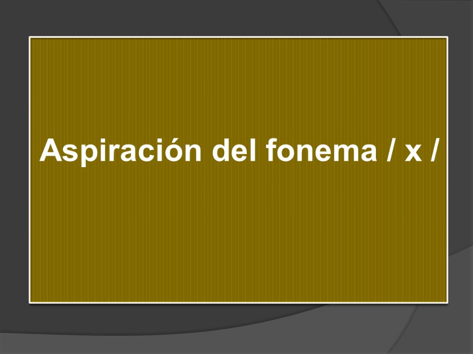 Aspiración del fonema / x /
