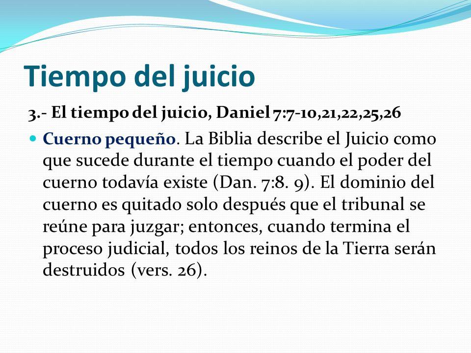 Tiempo del juicio 3.- El tiempo del juicio, Daniel 7:7-10,21,22,25,26