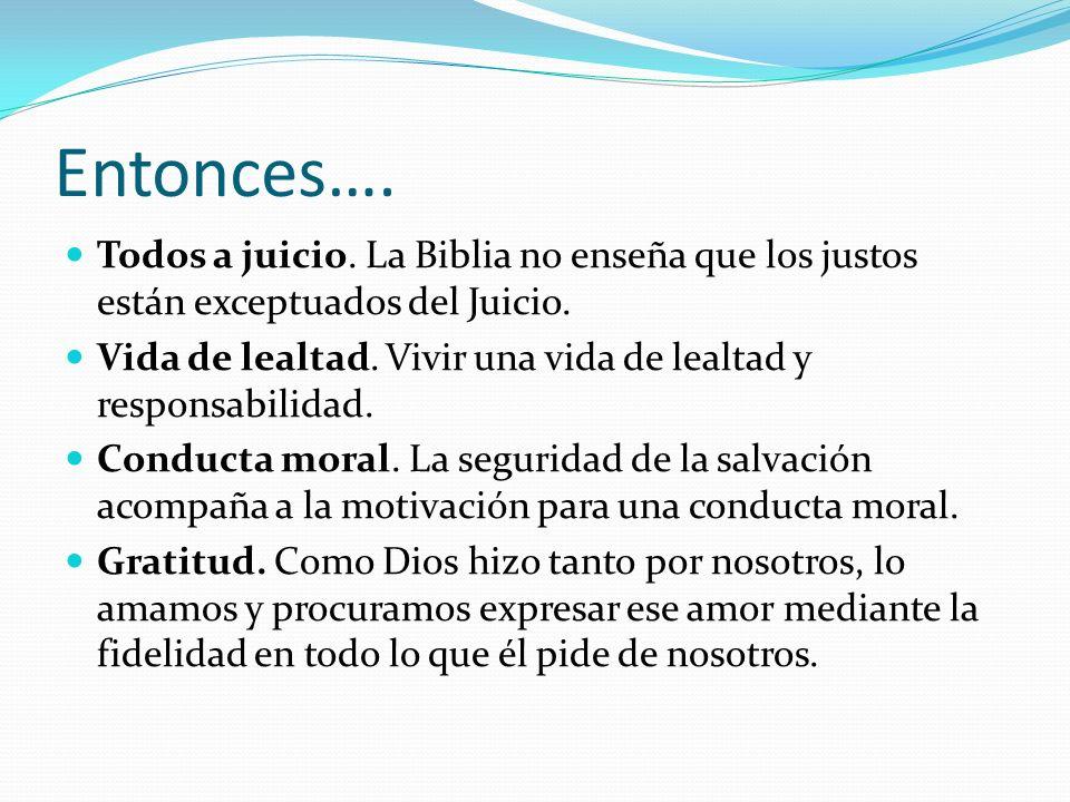 Entonces…. Todos a juicio. La Biblia no enseña que los justos están exceptuados del Juicio.