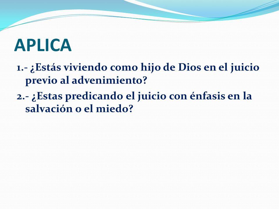 APLICA 1.- ¿Estás viviendo como hijo de Dios en el juicio previo al advenimiento