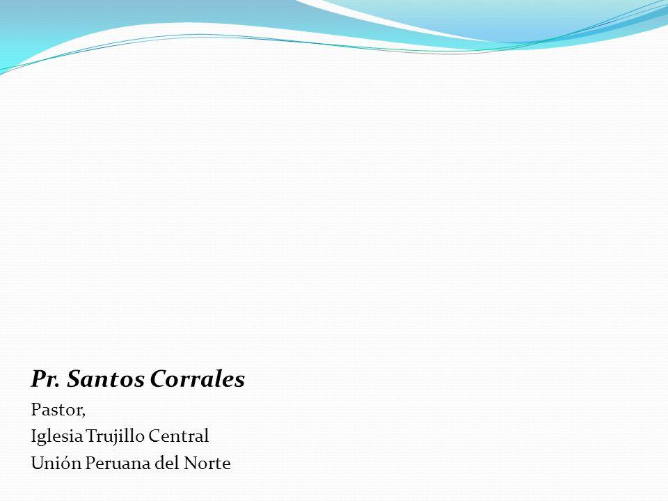 Pr. Santos Corrales Pastor, Iglesia Trujillo Central
