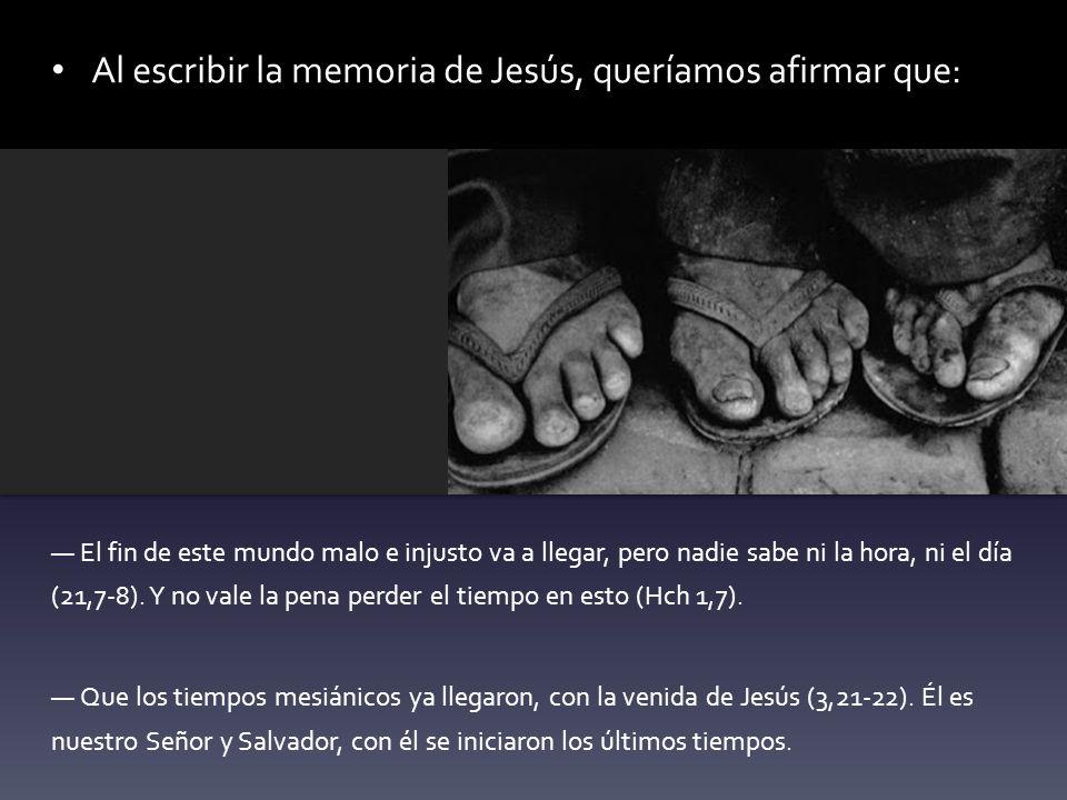Al escribir la memoria de Jesús, queríamos afirmar que: