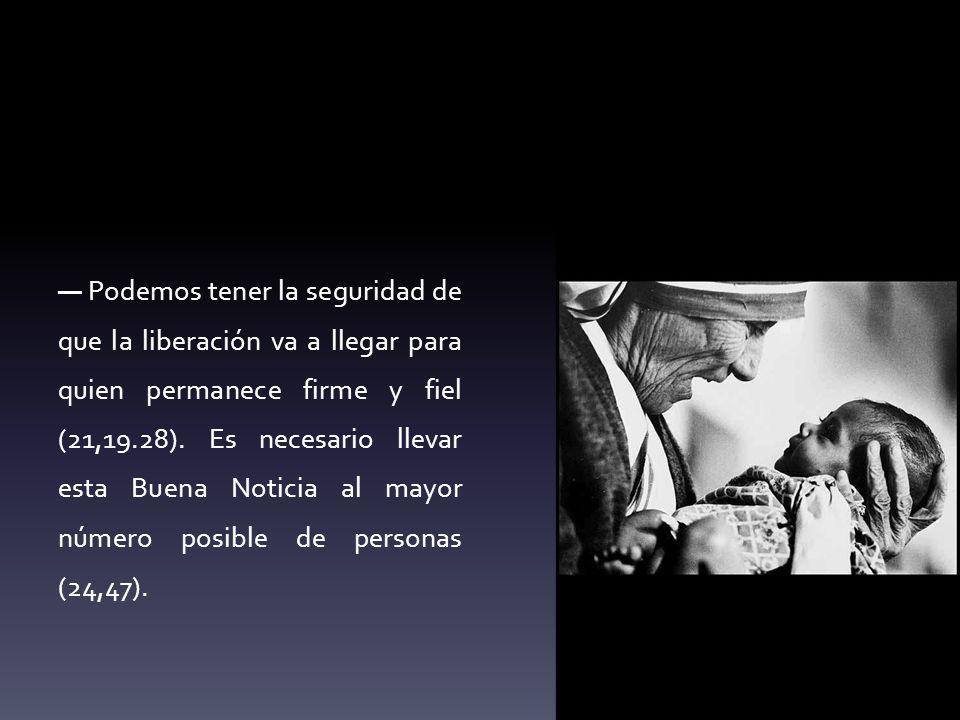— Podemos tener la seguridad de que la liberación va a llegar para quien permanece firme y fiel (21,19.28).
