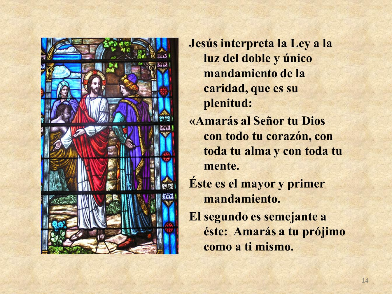 Jesús interpreta la Ley a la luz del doble y único mandamiento de la caridad, que es su plenitud: «Amarás al Señor tu Dios con todo tu corazón, con toda tu alma y con toda tu mente.