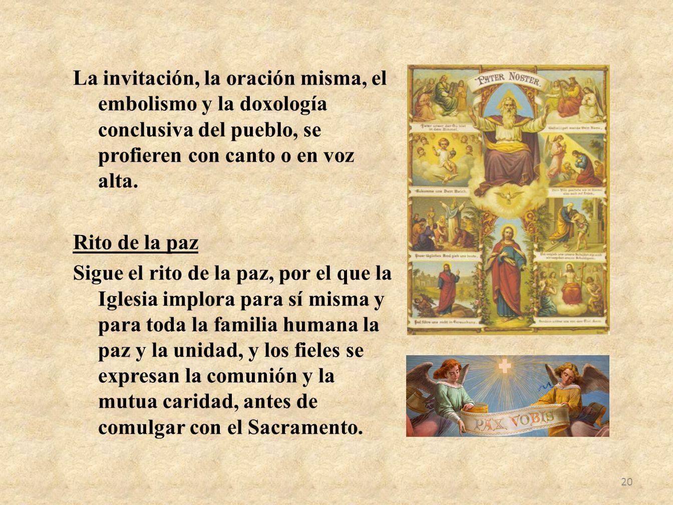 La invitación, la oración misma, el embolismo y la doxología conclusiva del pueblo, se profieren con canto o en voz alta.