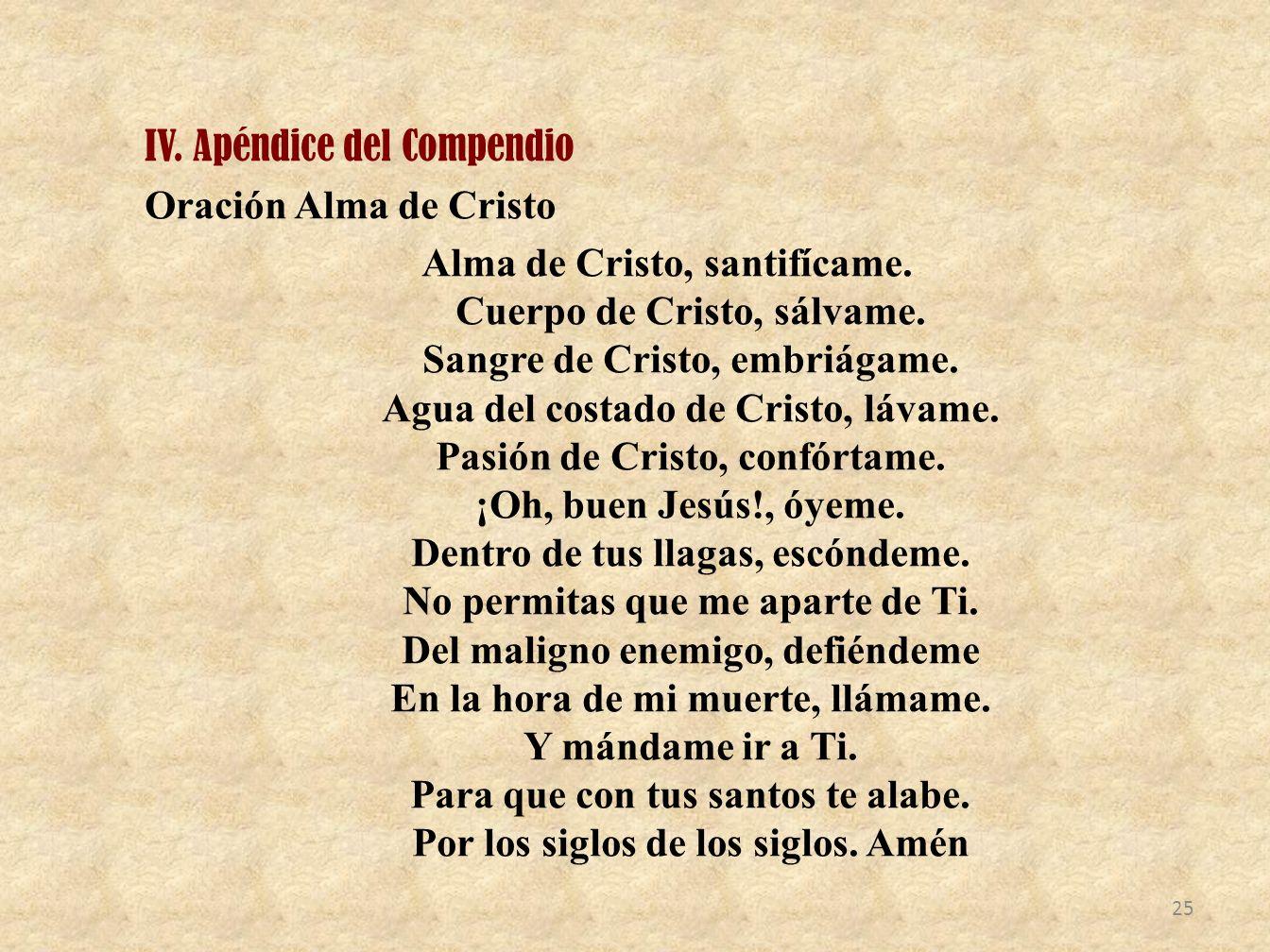IV. Apéndice del Compendio Oración Alma de Cristo Alma de Cristo, santifícame.