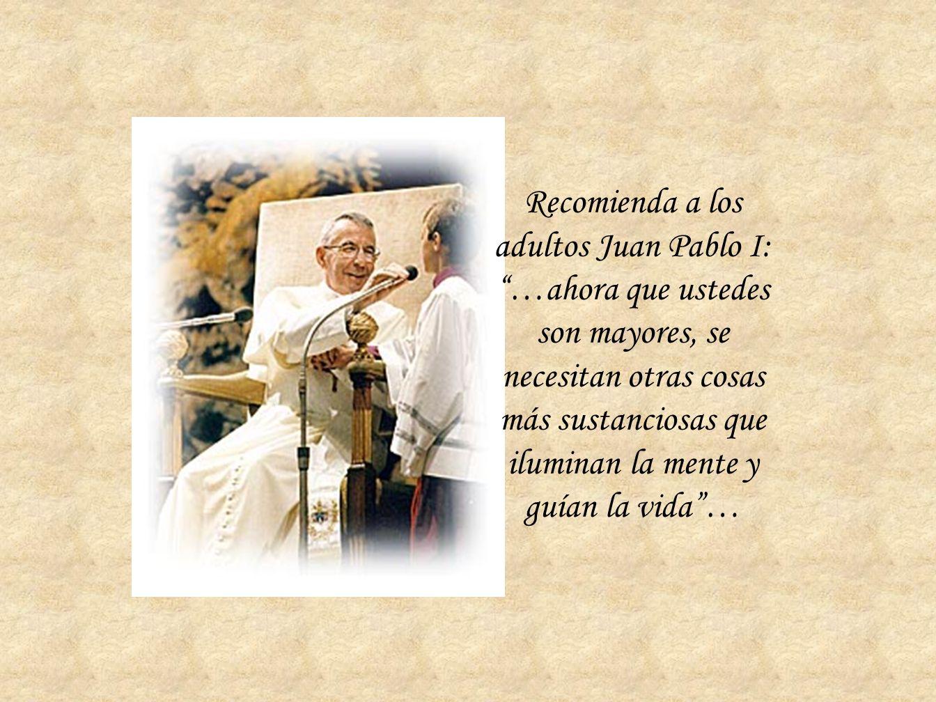 Recomienda a los adultos Juan Pablo I: …ahora que ustedes son mayores, se necesitan otras cosas más sustanciosas que iluminan la mente y guían la vida …