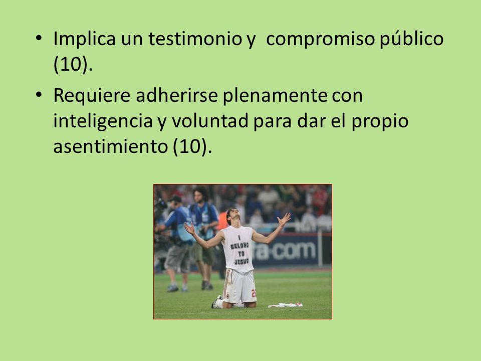 Implica un testimonio y compromiso público (10).