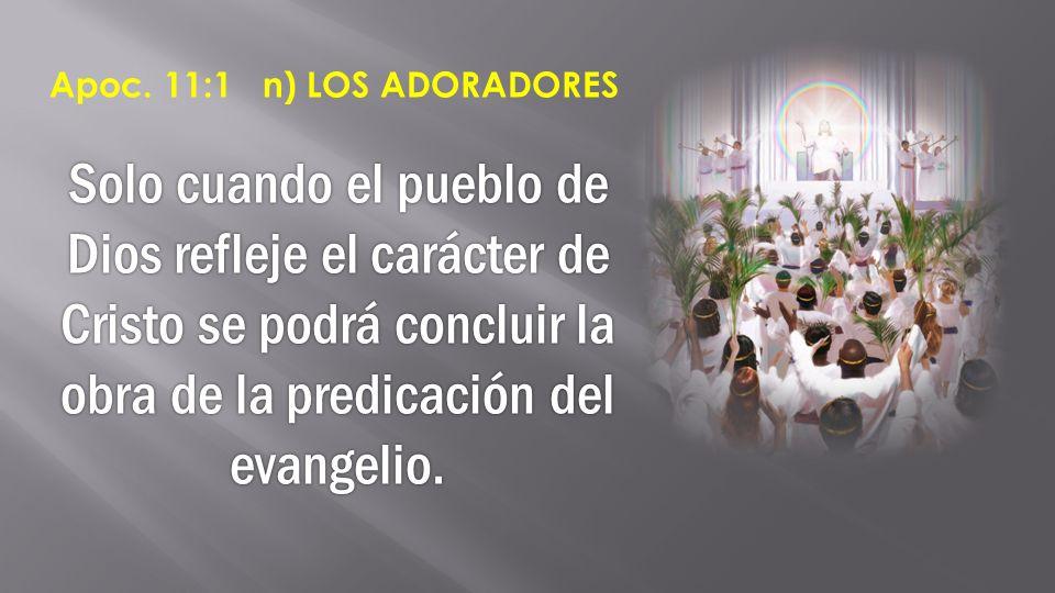 Apoc. 11:1 n) LOS ADORADORES