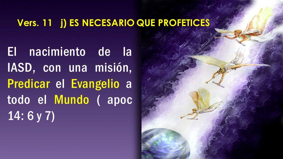 Vers. 11 j) ES NECESARIO QUE PROFETICES