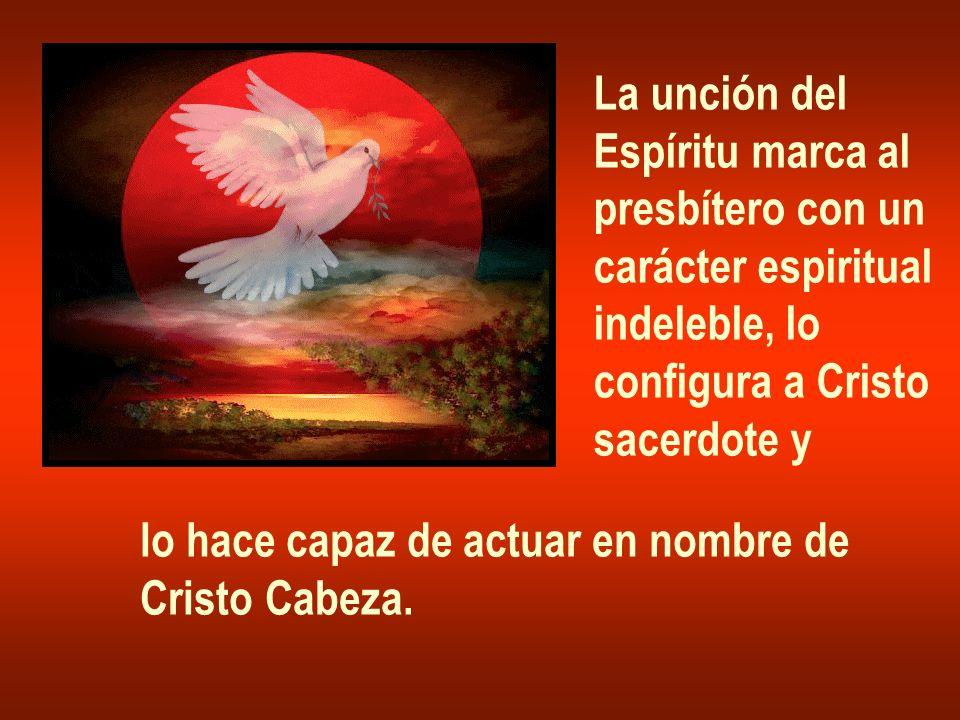La unción del Espíritu marca al. presbítero con un. carácter espiritual. indeleble, lo. configura a Cristo.