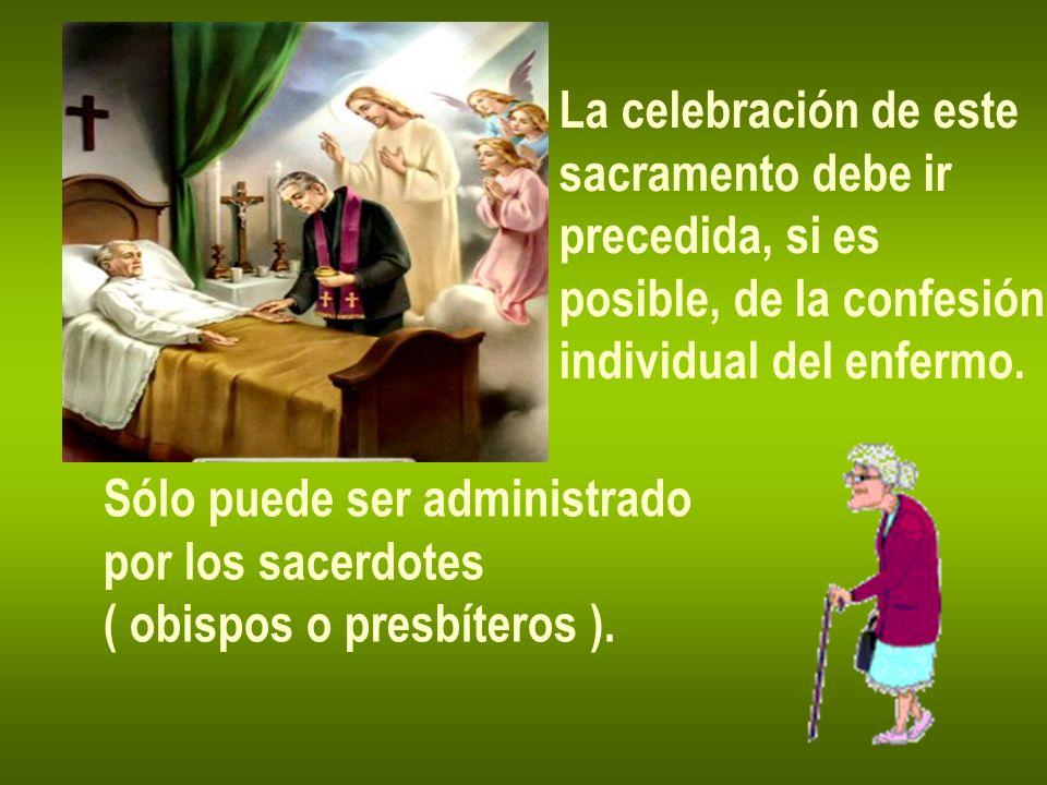 La celebración de este sacramento debe ir. precedida, si es. posible, de la confesión. individual del enfermo.