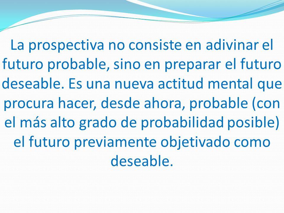 La prospectiva no consiste en adivinar el futuro probable, sino en preparar el futuro deseable.