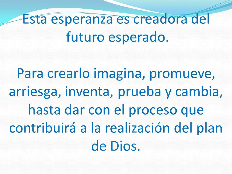 Esta esperanza es creadora del futuro esperado