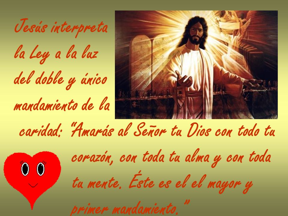 Jesús interpretala Ley a la luz. del doble y único. mandamiento de la. caridad: Amarás al Señor tu Dios con todo tu.