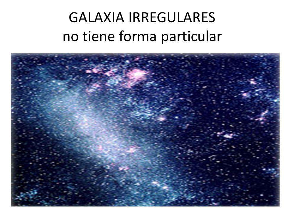 GALAXIA IRREGULARES no tiene forma particular