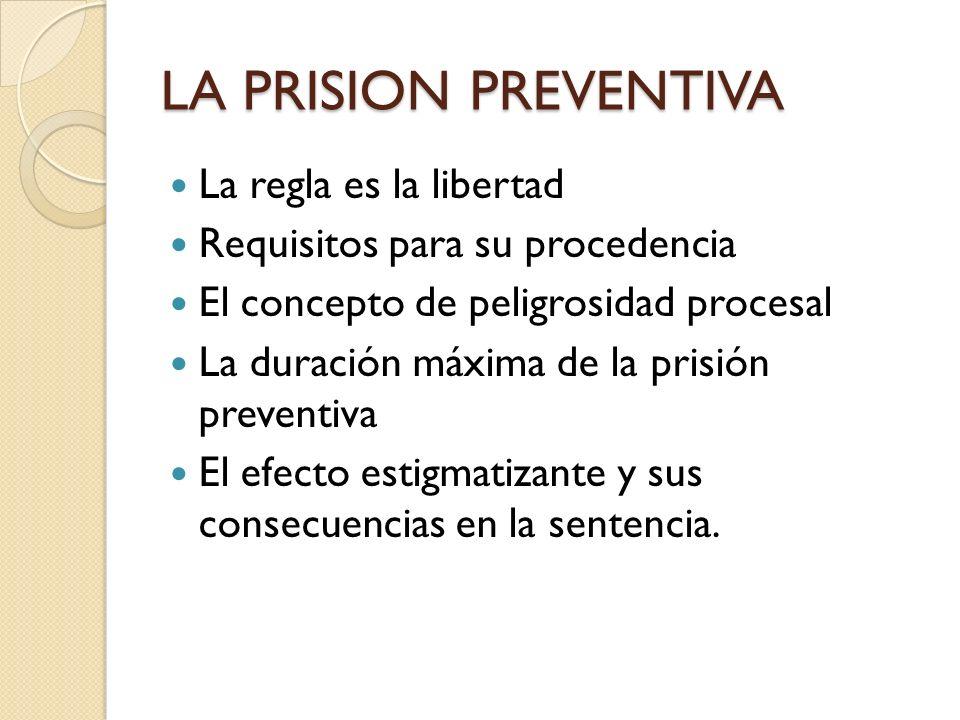 LA PRISION PREVENTIVA La regla es la libertad