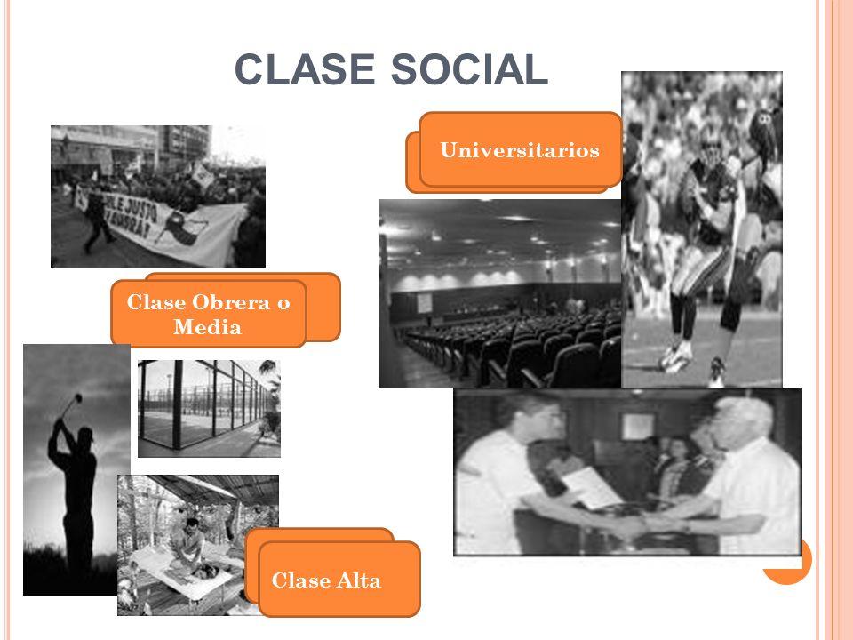 CLASE SOCIAL Universitarios Clase Obrera o Media Clase Alta