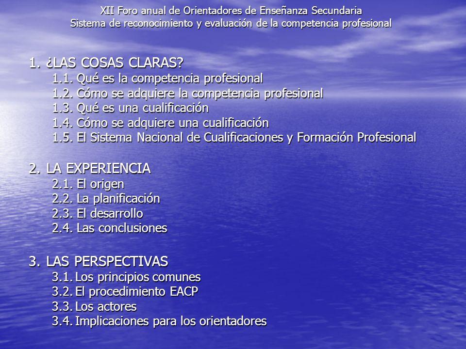 1. ¿LAS COSAS CLARAS 2. LA EXPERIENCIA 3. LAS PERSPECTIVAS