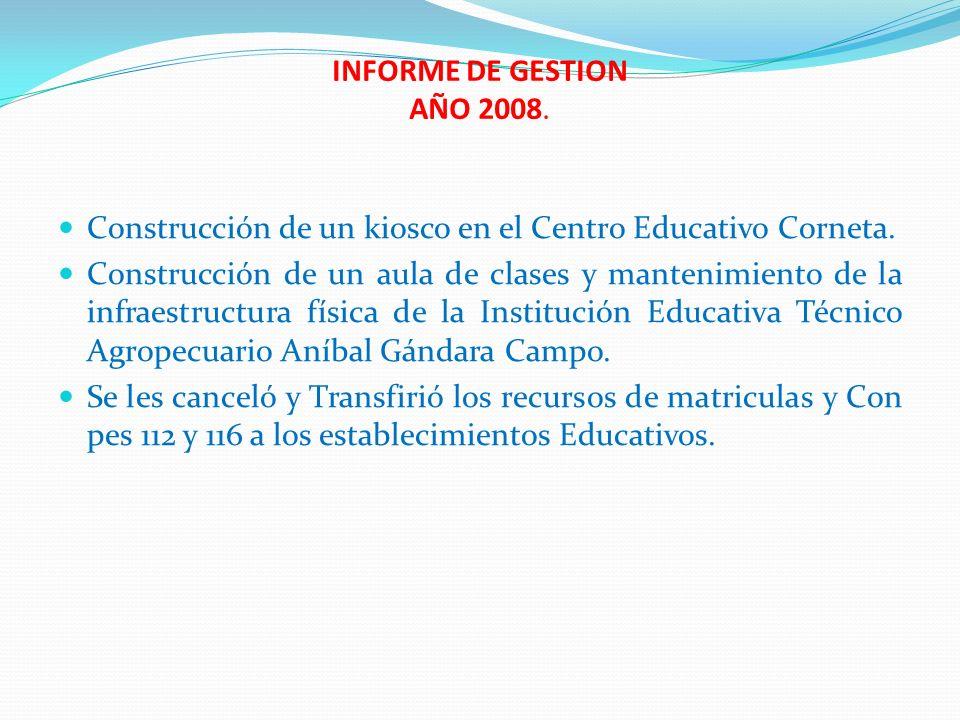 INFORME DE GESTION AÑO 2008. Construcción de un kiosco en el Centro Educativo Corneta.