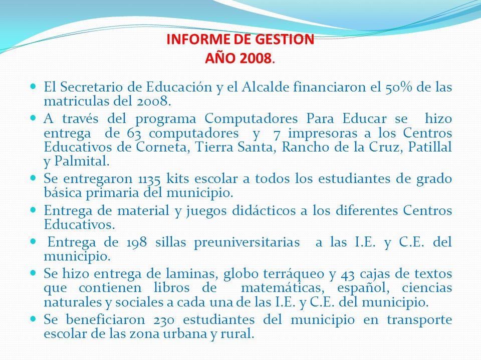 INFORME DE GESTION AÑO 2008. El Secretario de Educación y el Alcalde financiaron el 50% de las matriculas del 2008.
