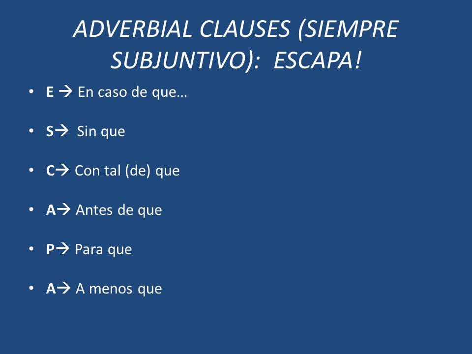 ADVERBIAL CLAUSES (SIEMPRE SUBJUNTIVO): ESCAPA!