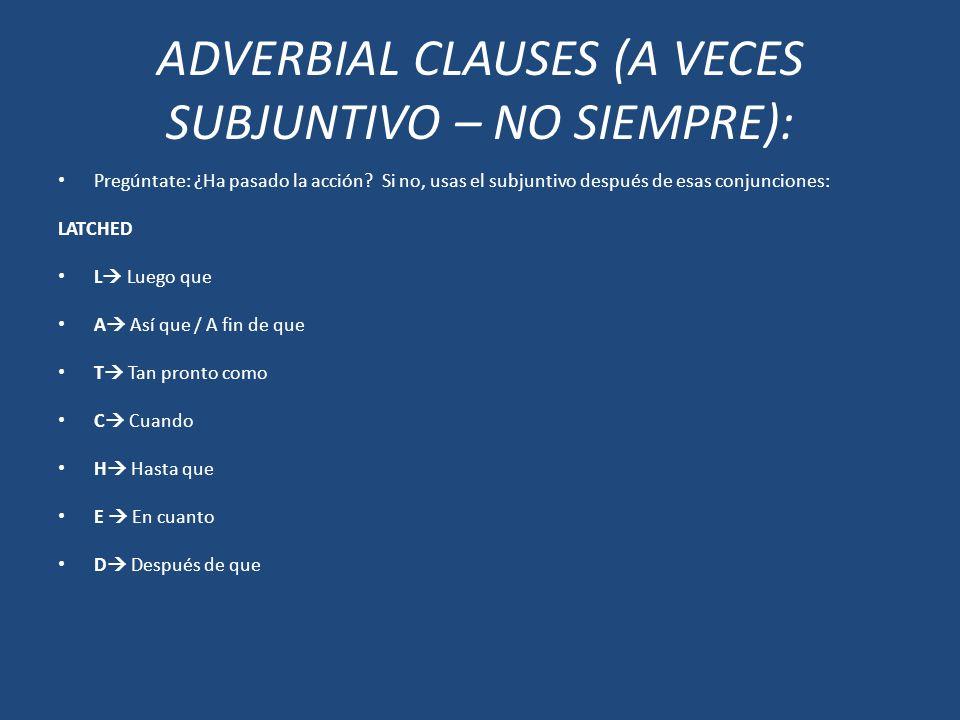 ADVERBIAL CLAUSES (A VECES SUBJUNTIVO – NO SIEMPRE):