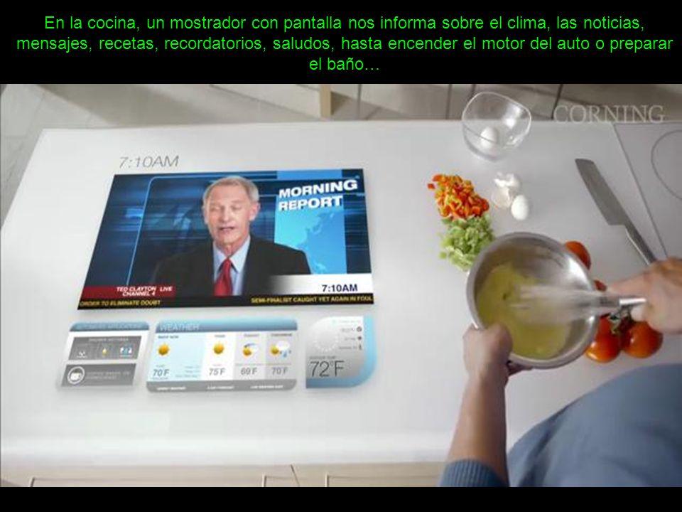 En la cocina, un mostrador con pantalla nos informa sobre el clima, las noticias, mensajes, recetas, recordatorios, saludos, hasta encender el motor del auto o preparar el baño…