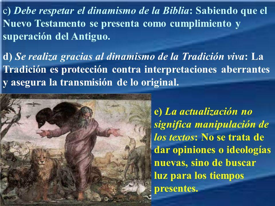 c) Debe respetar el dinamismo de la Biblia: Sabiendo que el Nuevo Testamento se presenta como cumplimiento y superación del Antiguo.