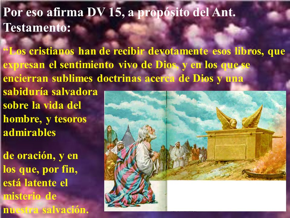 Por eso afirma DV 15, a propósito del Ant. Testamento: