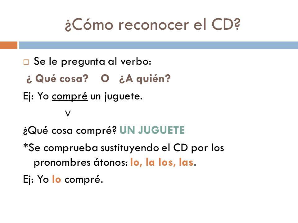 ¿Cómo reconocer el CD Se le pregunta al verbo: