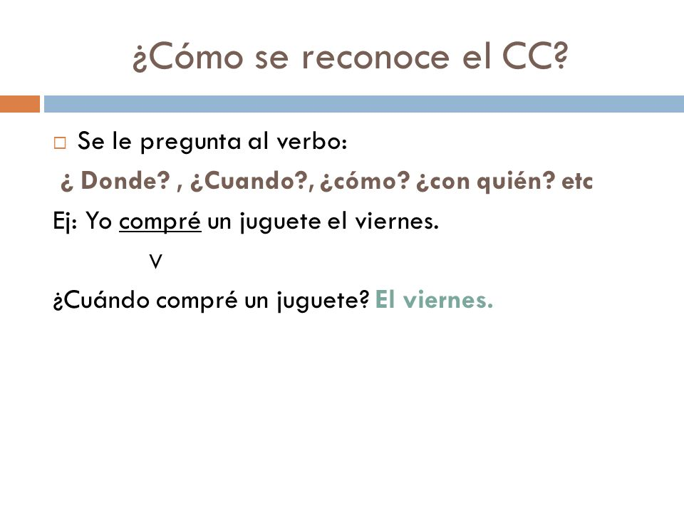 ¿Cómo se reconoce el CC Se le pregunta al verbo: