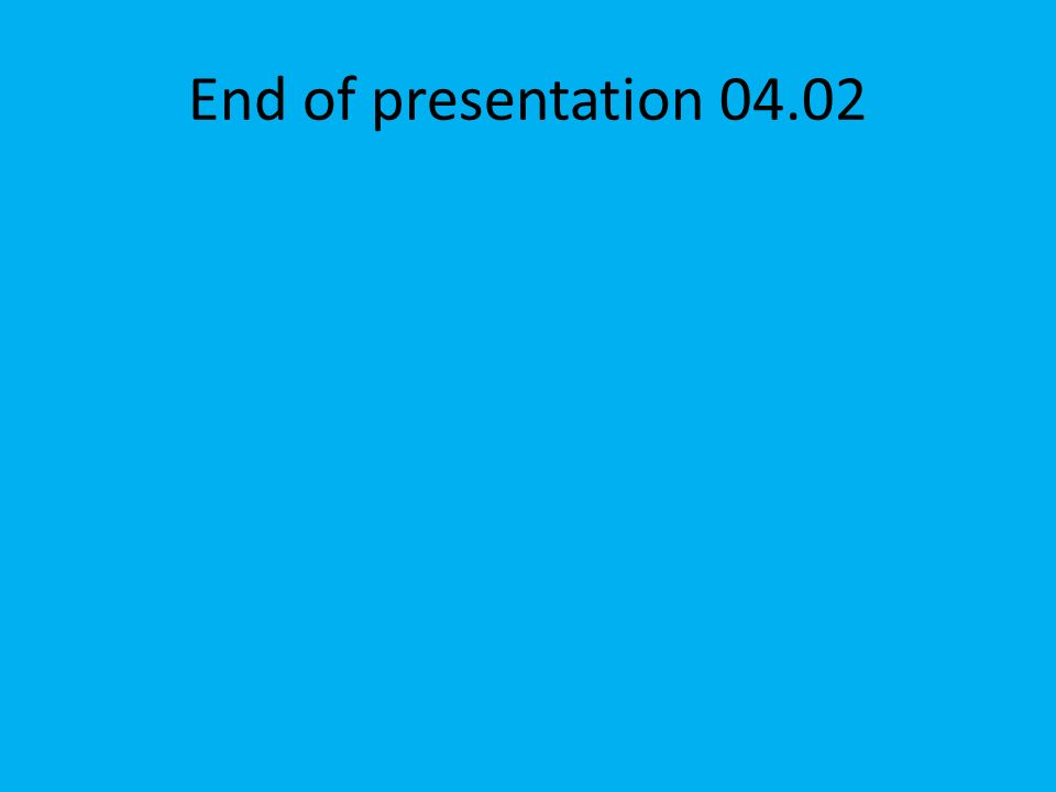 End of presentation 04.02
