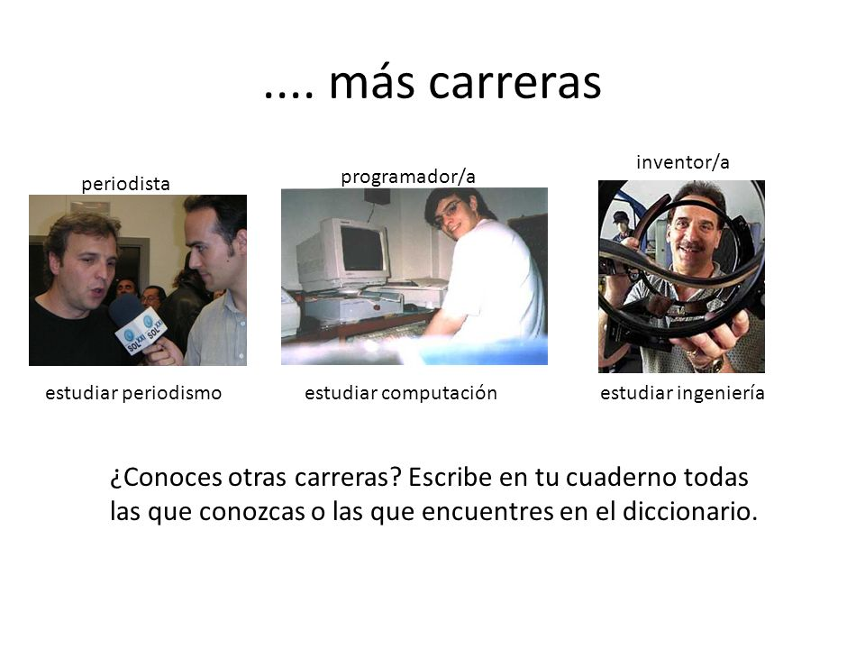 .... más carreras inventor/a. programador/a. periodista. estudiar periodismo. estudiar computación.