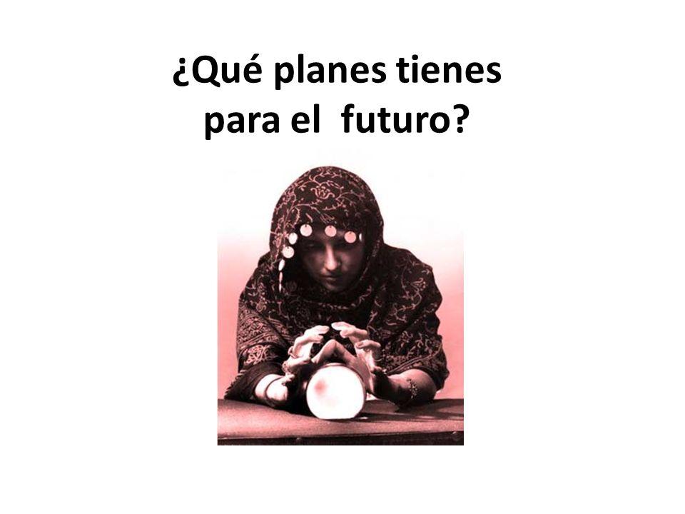 ¿Qué planes tienes para el futuro