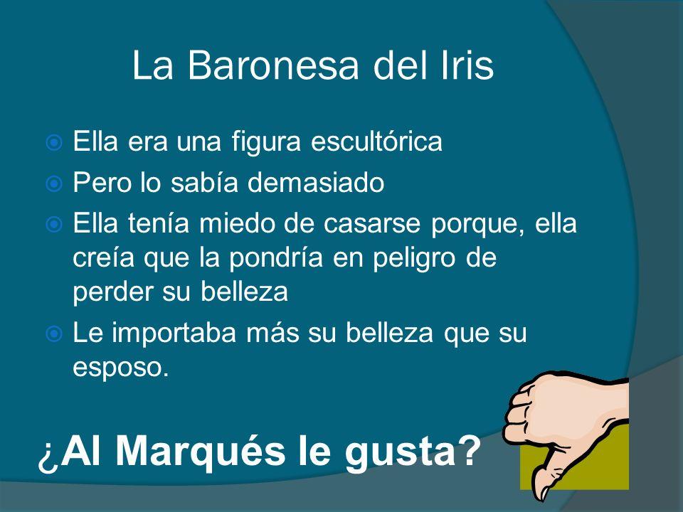 La Baronesa del Iris ¿Al Marqués le gusta