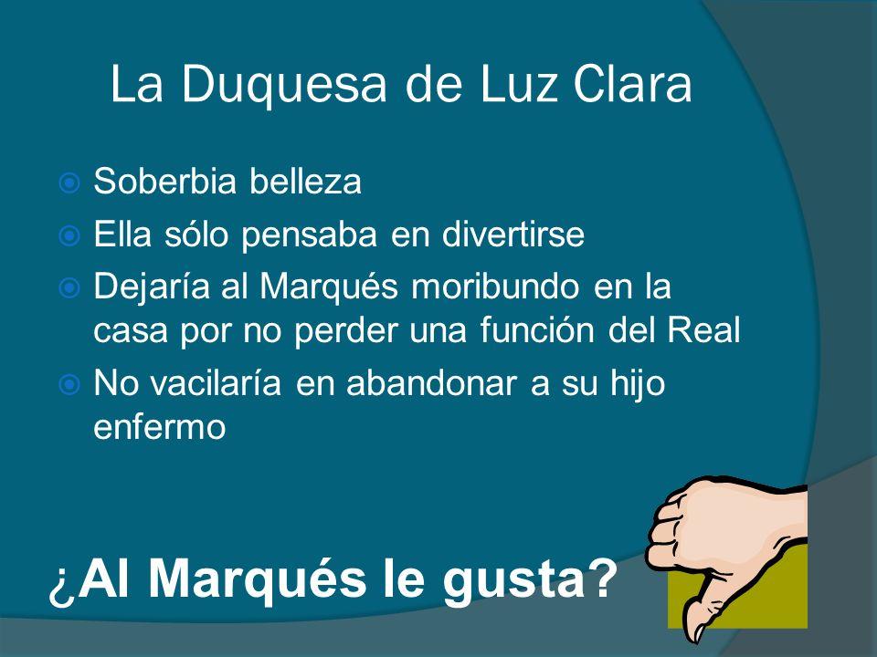 La Duquesa de Luz Clara ¿Al Marqués le gusta Soberbia belleza