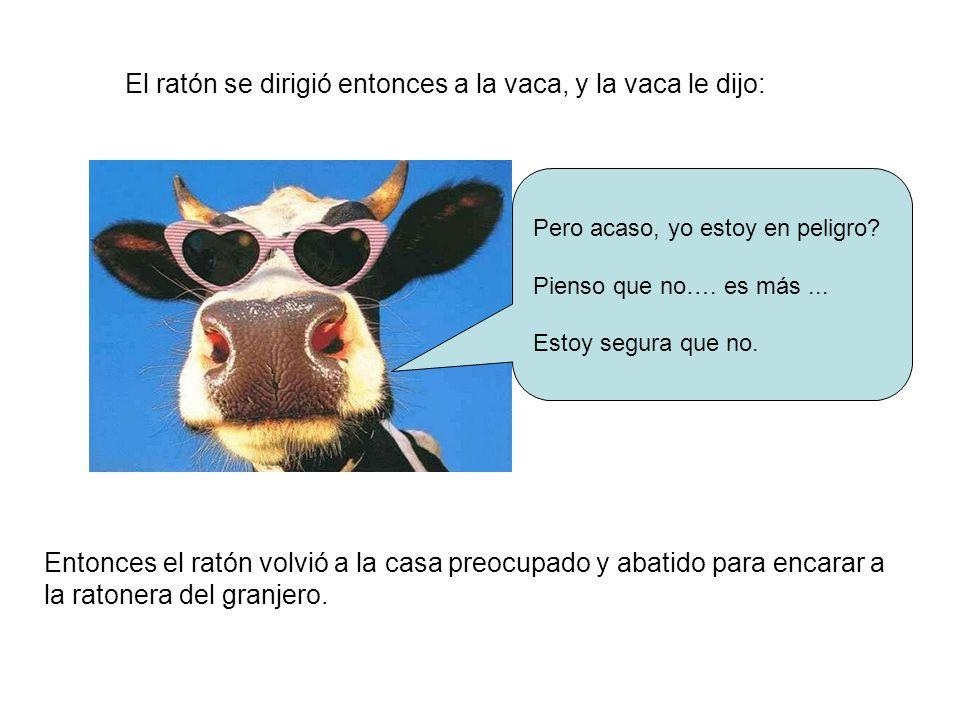 El ratón se dirigió entonces a la vaca, y la vaca le dijo: