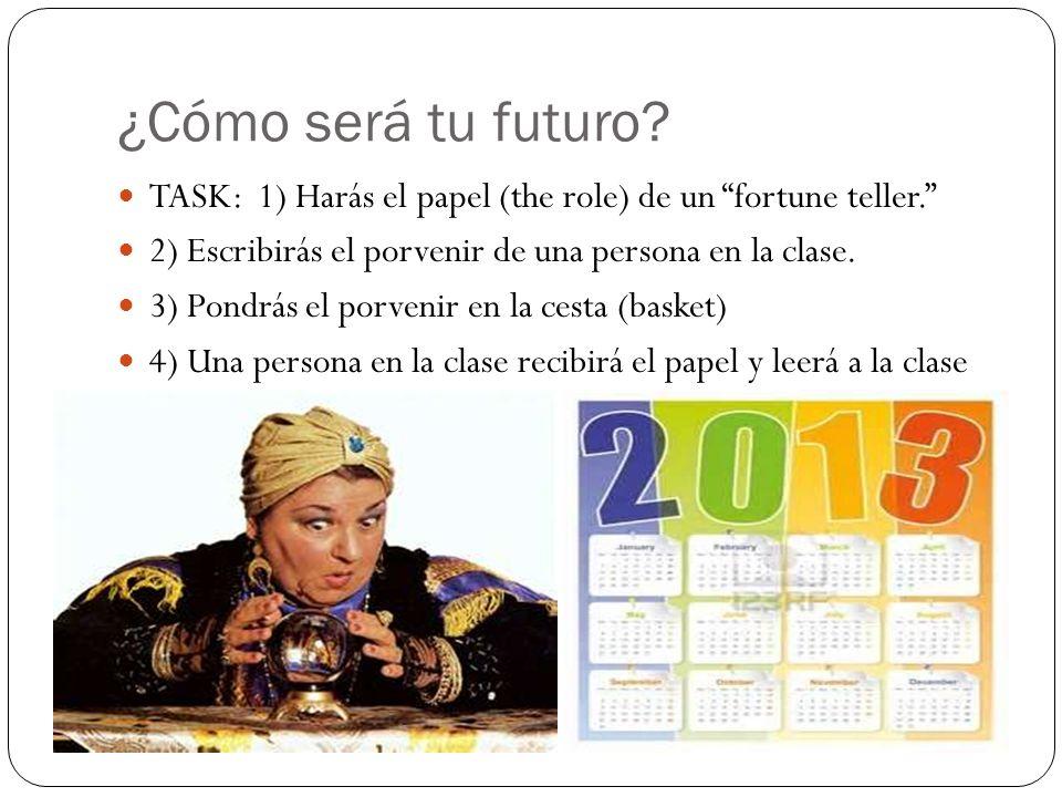 ¿Cómo será tu futuro TASK: 1) Harás el papel (the role) de un fortune teller. 2) Escribirás el porvenir de una persona en la clase.