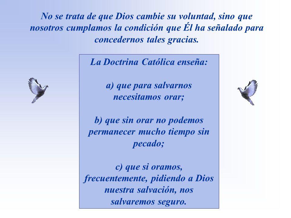 La Doctrina Católica enseña: a) que para salvarnos necesitamos orar;
