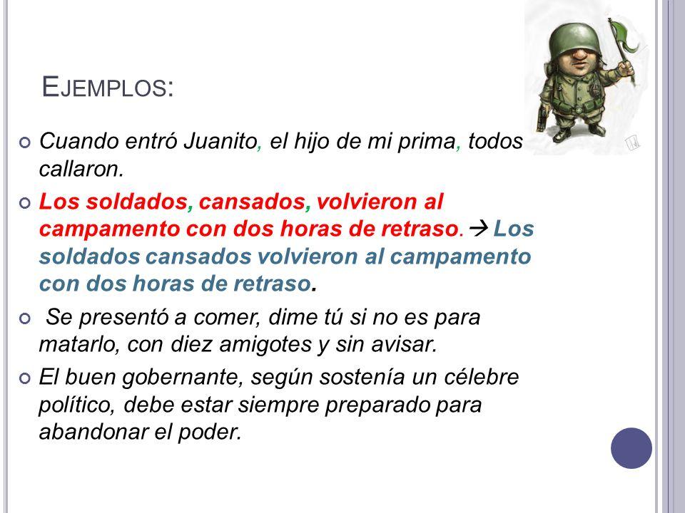 Ejemplos: Cuando entró Juanito, el hijo de mi prima, todos callaron.