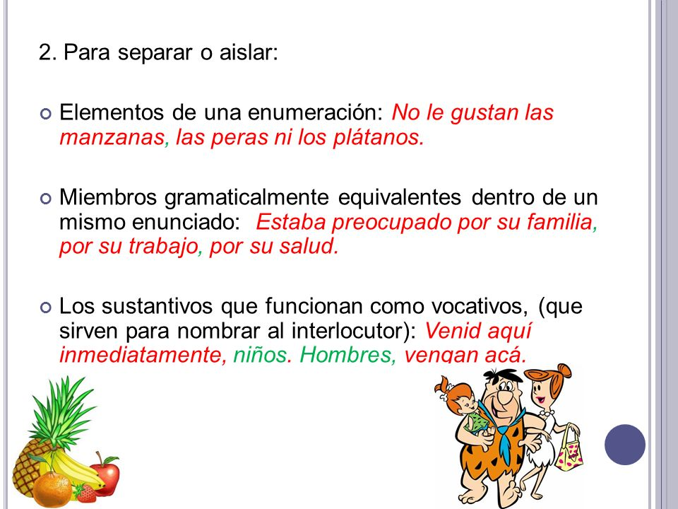 2. Para separar o aislar: Elementos de una enumeración: No le gustan las manzanas, las peras ni los plátanos.