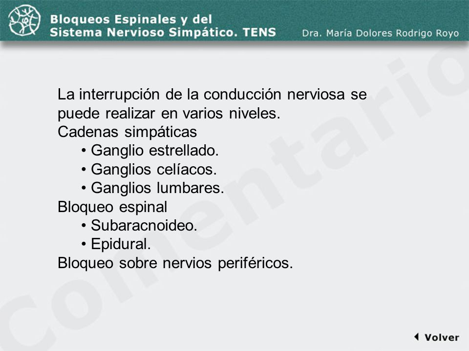Comentario a la diapo4La interrupción de la conducción nerviosa se puede realizar en varios niveles.