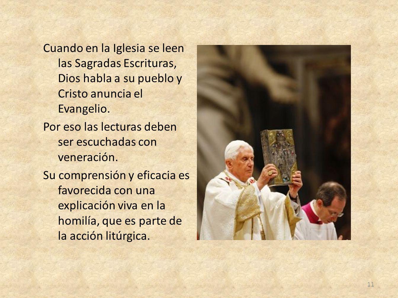 Cuando en la Iglesia se leen las Sagradas Escrituras, Dios habla a su pueblo y Cristo anuncia el Evangelio.