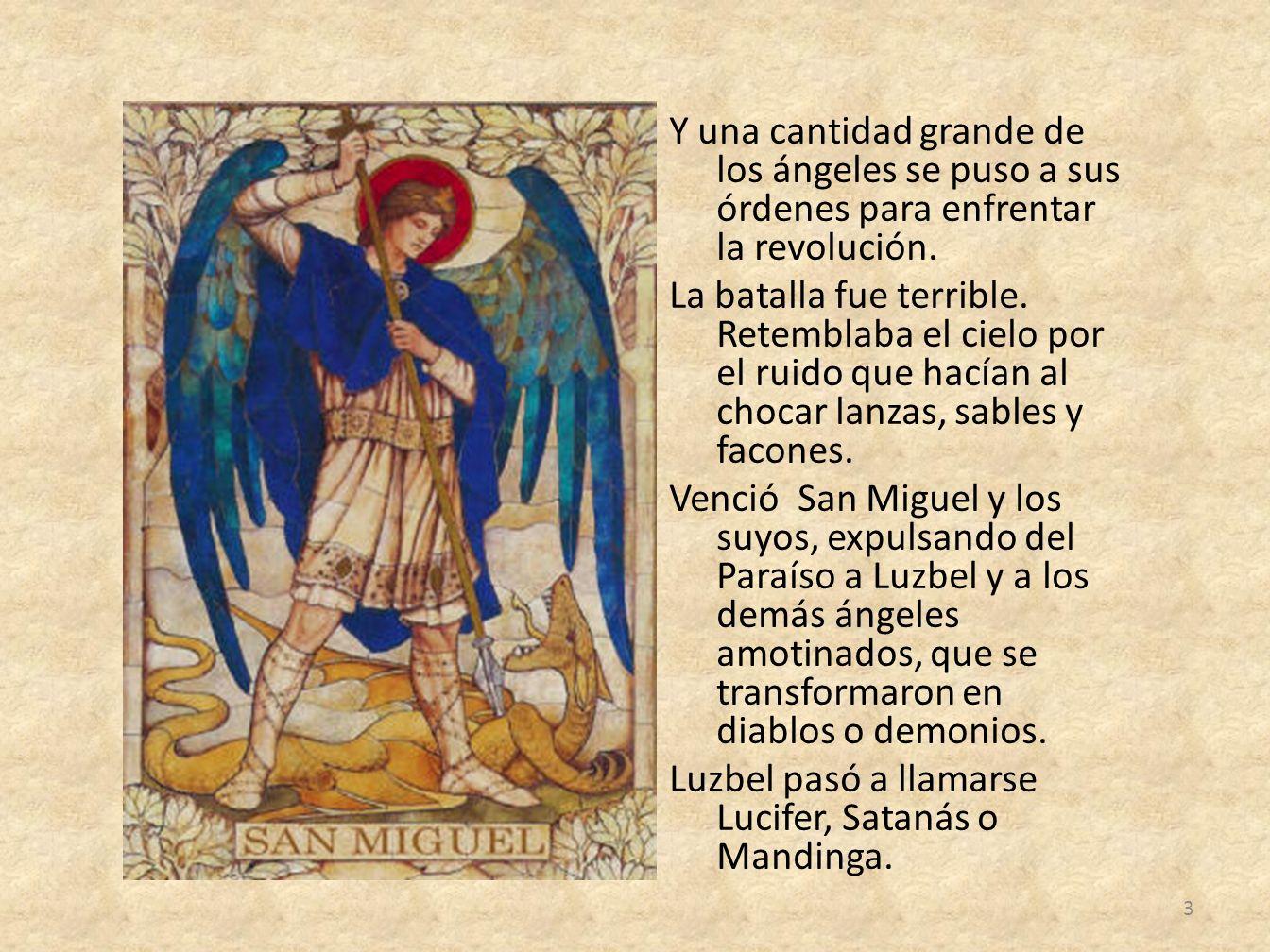 Y una cantidad grande de los ángeles se puso a sus órdenes para enfrentar la revolución.
