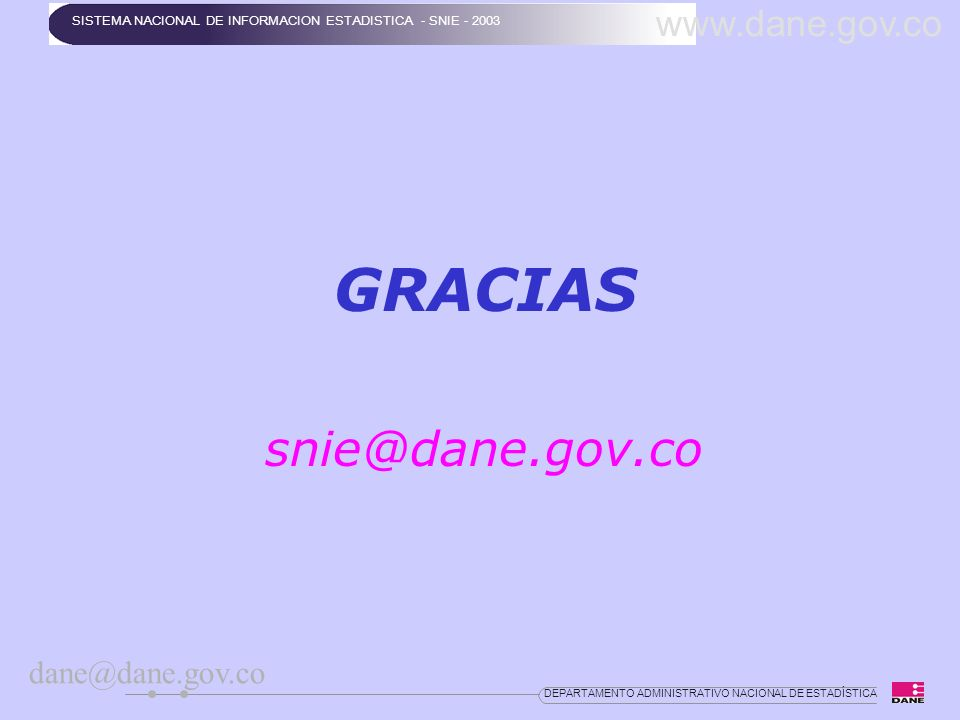 GRACIAS snie@dane.gov.co www.dane.gov.co dane@dane.gov.co